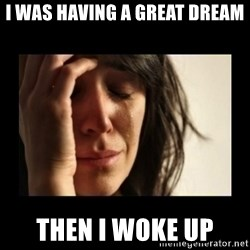 todays problem crying woman - I was having a great dream Then i woke up
