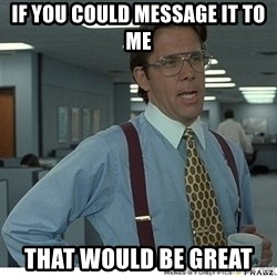 That would be great - if you could message it to me that would be great