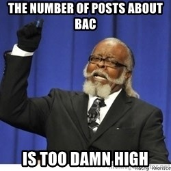 The tolerance is to damn high! - the number of posts about BAC  Is too damn high