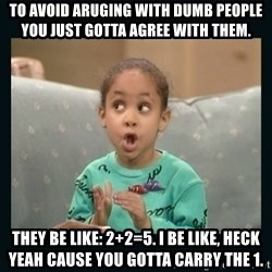 Raven Symone - To avoid aruging with dumb people you just gotta agree with them. They be like: 2+2=5. I be like, heck yeah cause you gotta carry the 1.