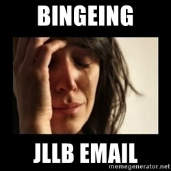 todays problem crying woman - Bingeing JLLB email