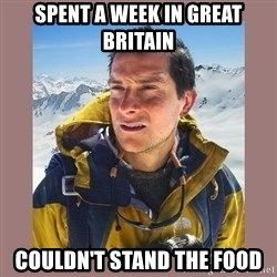 Bear Grylls Piss - spent a week in great britain couldn't stand the food