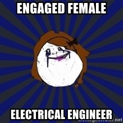 Forever Alone Girl - Engaged Female  Electrical Engineer