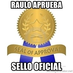 official seal of approval - raulo aprueba sello oficial