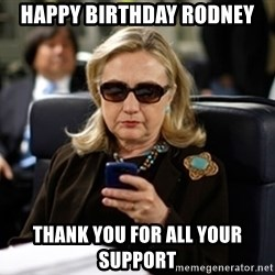 Hillary Text - Happy birthday Rodney Thank you for all your support
