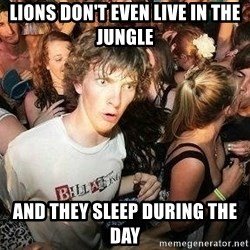 -Sudden Clarity Clarence - lions don't even live in the jungle and they sleep during the day