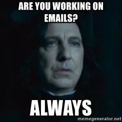 Always Snape - Are you working on emails? always