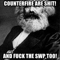 Marx - Counterfire are shit!  and fuck the swp too!