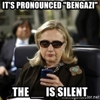 "Hillary Text - It's pronounced ""Bengazi"" The __ is silent"