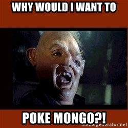 Sloth Goonies  - why would i want to poke mongo?!