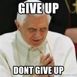 Pedo Pope - Give up Dont give up