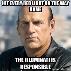 Jesse Ventura - hit every red light on the way home the illuminati is responsible
