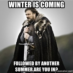 ned stark as the doctor - WINTER IS COMING FOLLOWED BY ANOTHER SUMMER.ARE YOU IN?