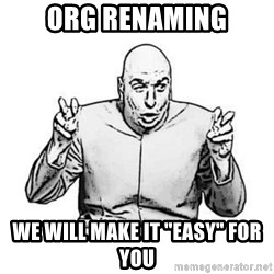"""Sceptical Dr. Evil - org renaming we will make it """"easy"""" for you"""