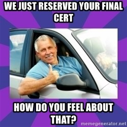 Perfect Driver - We just reserved your final cert How do you feel about that?