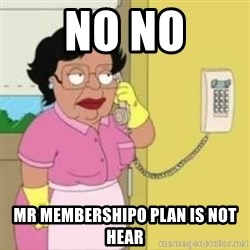Family guy maid - no no mr membershipo plan is not hear