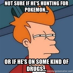 Not sure if troll - not sure if he's hunting for pokemon... or if he's on some kind of drugs...