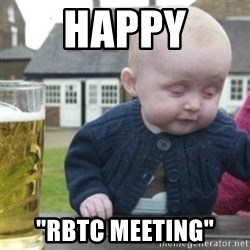 "Bad Drunk Baby - Happy ""RBTC Meeting"""