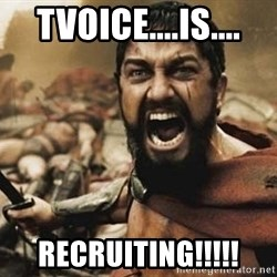 300 - tvoice....is.... recruiting!!!!!