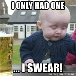 Bad Drunk Baby - I only had one ... I Swear!