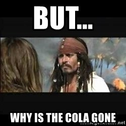But why is the rum gone - but... why is the cola gone