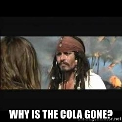 But why is the rum gone -  why is the cola gone?