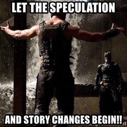 Bane Let the Games Begin - Let the speculation  and story changes BEGIN!!