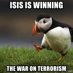 Unpopular puffin - ISIS IS WINNING THE WAR ON TERRORISM