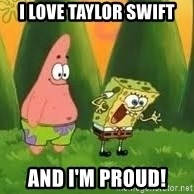 Ugly and i'm proud! - I love taylor swift and I'm proud!