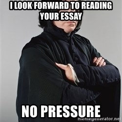 Snape - I look forward to reading your essay No pressure