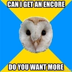Bipolar Owl - Can I get an encore Do you want more