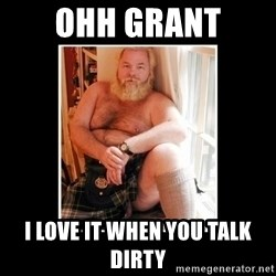 Sexy Scotsman - Ohh Grant I love it when you talk dirty