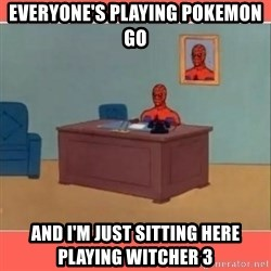 Masturbating Spider-Man - everyone's playing pokemon GO and i'm just sitting here playing witcher 3