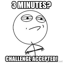 Challenge Accepted HD 1 - 3 minutes? challenge accepted!