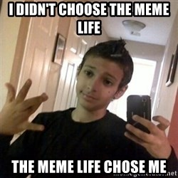 Thug life guy - I didn't choose the meme life the meme life chose me