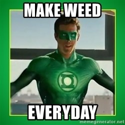 Green Lantern - make weed  everyday