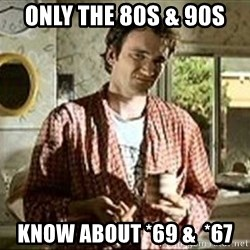 Jimmy (Pulp Fiction) - Only the 80s & 90s know about *69 &  *67