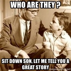 father son  - who are they ? sit down son, let me tell you a great story
