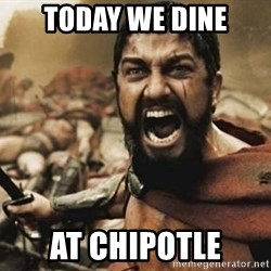 300 - Today we dine at chipotle