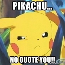 Unimpressed Pikachu - Pikachu... NO QUOTE YOU!!