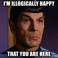 spock eyebrow - I'm illogically happy  That you are here