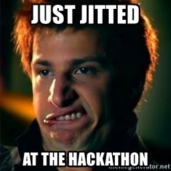 Jizzt in my pants - just jitted at the hackathon