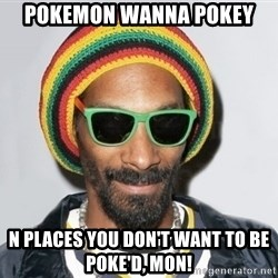 Snoop lion2 - Pokemon wanna pokey n places you don't want to be poke'd, mon!