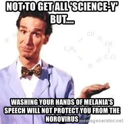 Bill Nye - Not to get all 'science-y' but.... Washing your hands of melania's speech will not protect you from the norovirus