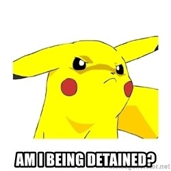 Pikachu -  Am I being Detained?