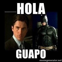 Batman's voice  - HOLA GUAPO