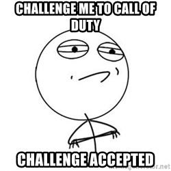Challenge Accepted HD 1 - CHALLENGE ME TO CALL OF DUTY CHALLENGE ACCEPTED