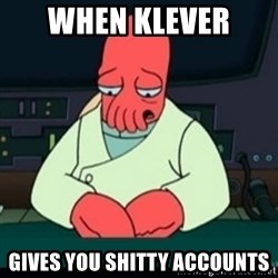 Sad Zoidberg - when Klever  gives you shitty accounts