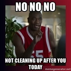 Dikembe Mutombo - No no no Not cleaning up after you today