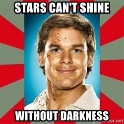DEXTER MORGAN  - Stars can't shine without darkness